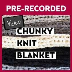 Chunky Knit Blanket Pre-Recorded Video Tutorial