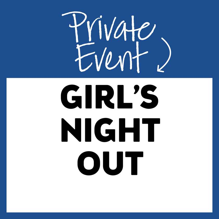 Private Event: Girls' Night Out!