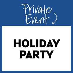 Private Event: Holiday Party!