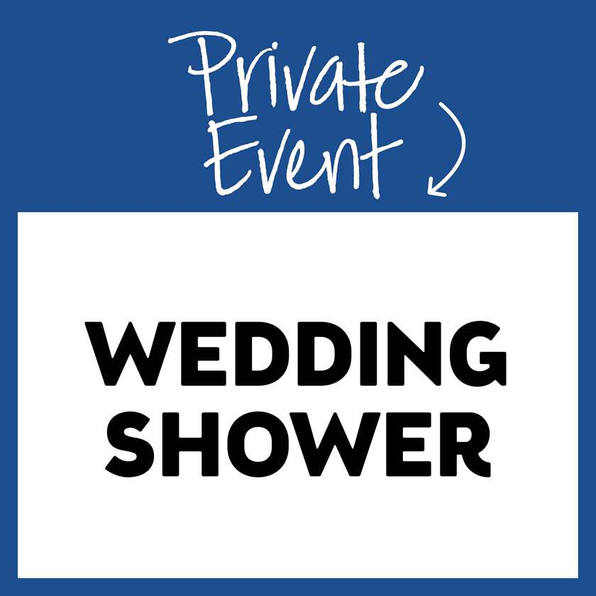 Private Event: Wedding Shower